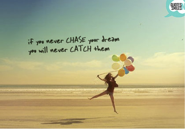 Chase your dream!